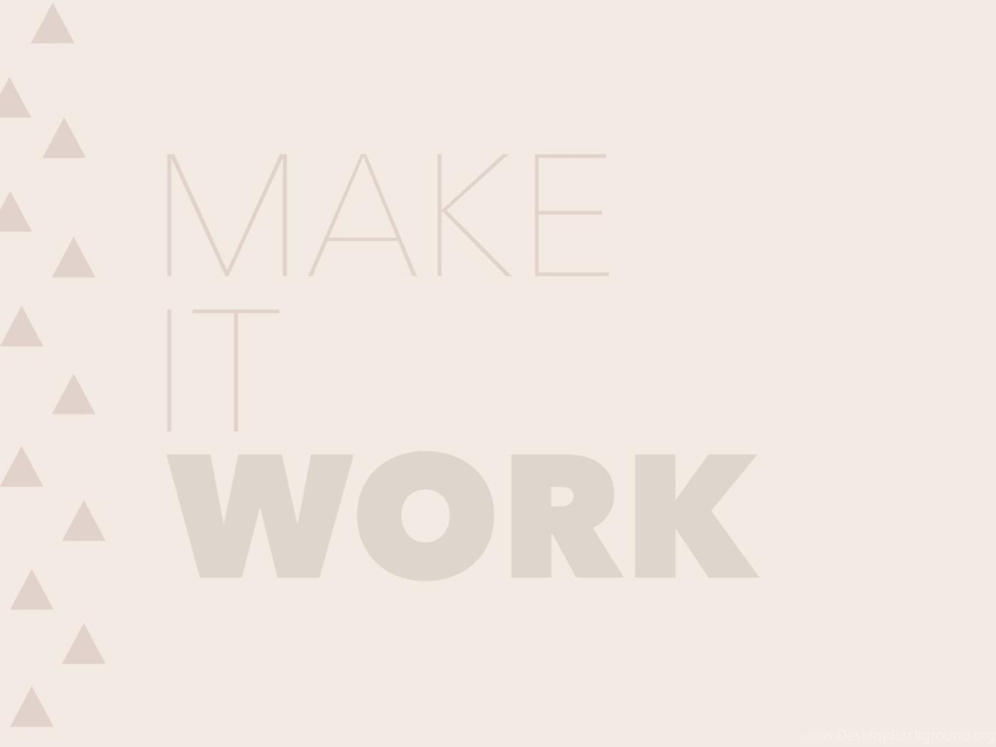 Free Download Make It Work Desktop Wallpapers Keeping The Creativity Desktop Background