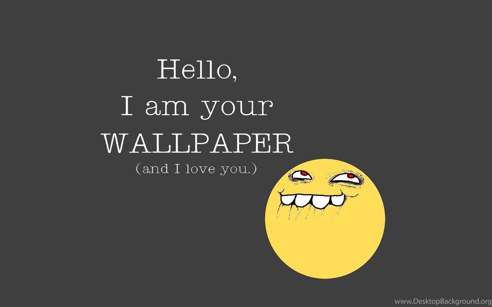 Hello I Am Your Wallpapers And I Love You Full Hd Desktop Background
