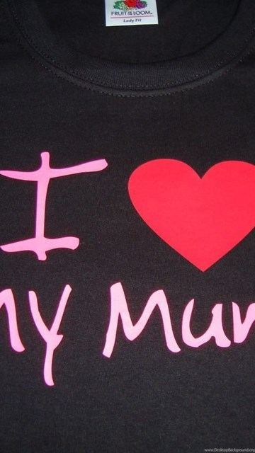 i love my mom wallpapers wallpapers cave desktop background