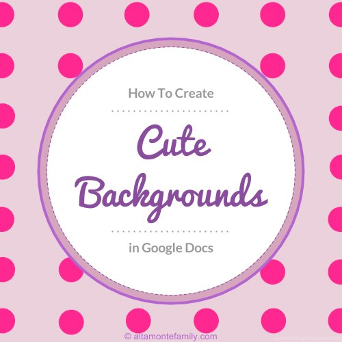 how to make your own cute backgrounds in google docs plus free