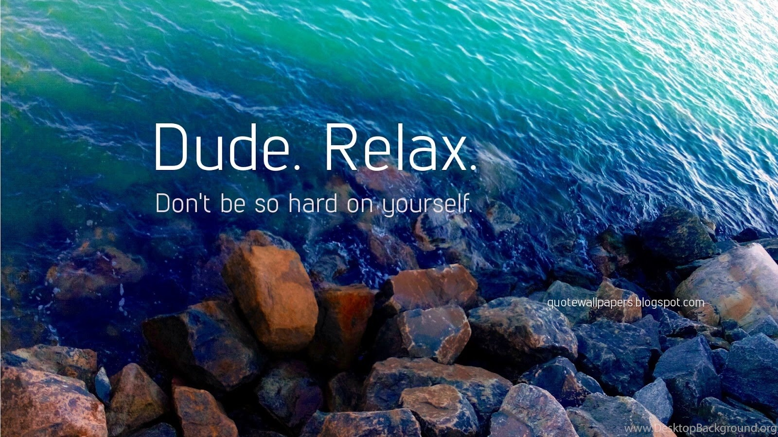 Quote Wallpapers HD Dude Relax Dont Be So Hard On Yourself